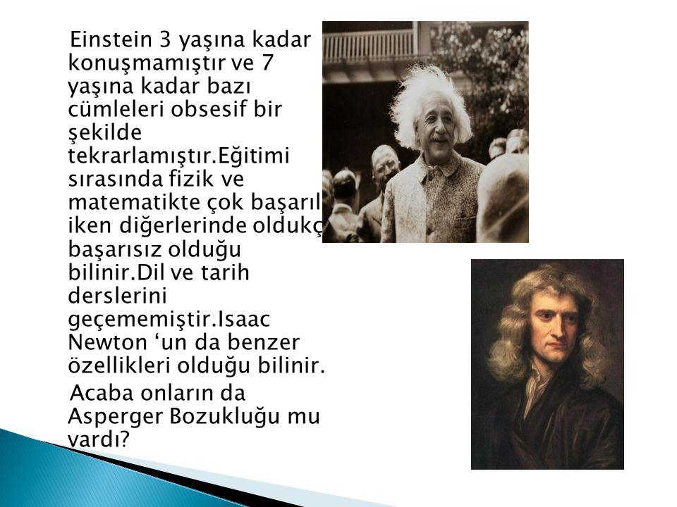Einstein 3 yaşına kadar konuşmamıştır ve 7 yaşına kadar bazı cümleleri obsesif bir şekilde tekrarlamıştır.Eğitimi sırasında fizik ve matematikte çok b
