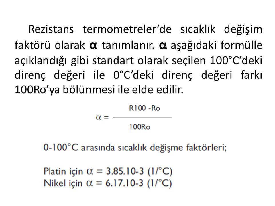 Rezistans termometreler'de sıcaklık değişim faktörü olarak α tanımlanır. α aşağıdaki formülle açıklandığı gibi standart olarak seçilen 100°C'deki dire