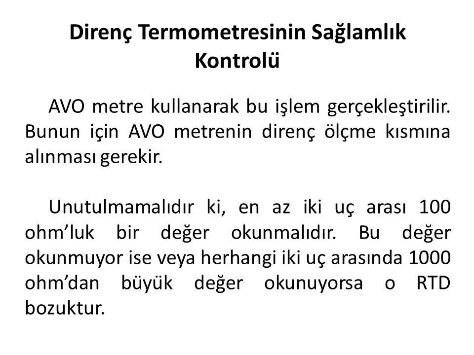 Direnç Termometresinin Sağlamlık Kontrolü AVO metre kullanarak bu işlem gerçekleştirilir. Bunun için AVO metrenin direnç ölçme kısmına alınması gerek