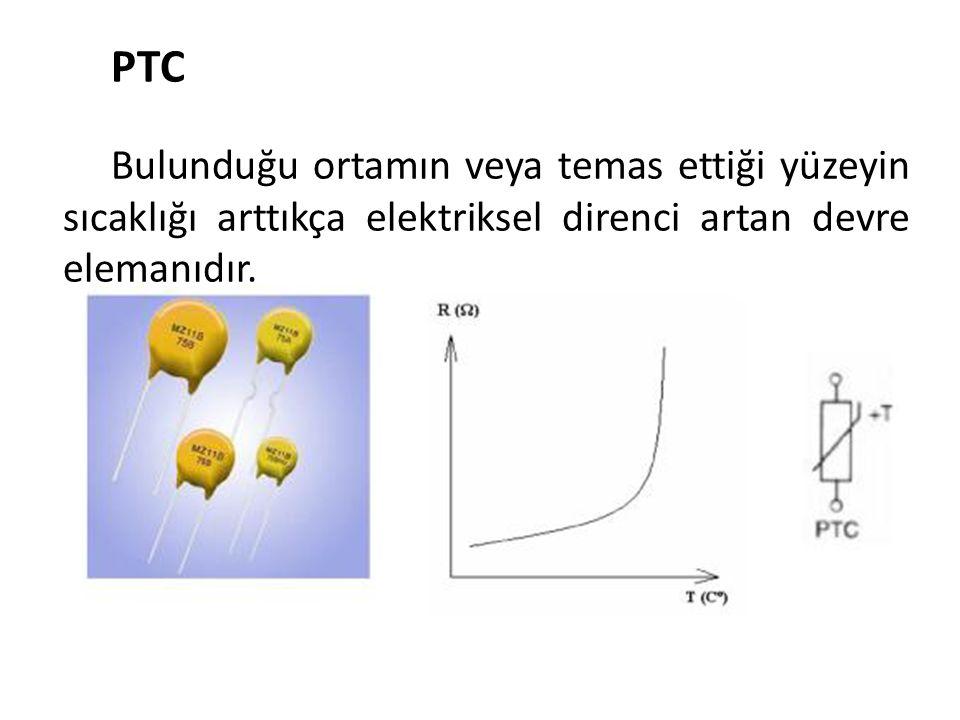 PTC Bulunduğu ortamın veya temas ettiği yüzeyin sıcaklığı arttıkça elektriksel direnci artan devre elemanıdır.