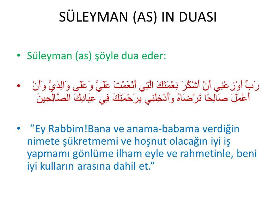 SÜLEYMAN (AS) IN DUASI Süleyman (as) şöyle dua eder: رَبِّ أَوْزِعْنِي أَنْ أَشْكُرَ نِعْمَتَكَ الَّتِي أَنْعَمْتَ عَلَيَّ وَعَلَى وَالِدَيَّ وَأَنْ أ