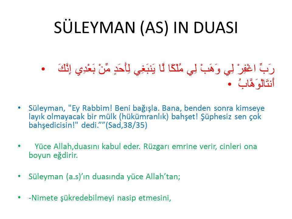 SÜLEYMAN (AS) IN DUASI رَبِّ اغْفِرْ لِي وَهَبْ لِي مُلْكًا لَّا يَنبَغِي لِأَحَدٍ مِّنْ بَعْدِي إِنَّكَ أَنتَالْوَهَّابُ Süleyman,