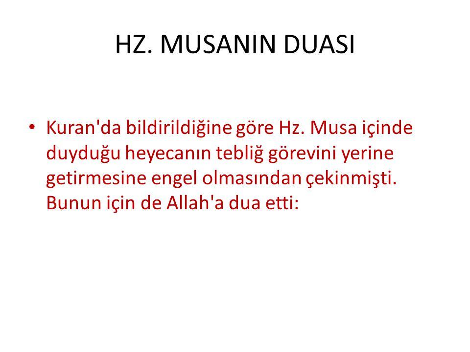 HZ. MUSANIN DUASI Kuran'da bildirildiğine göre Hz. Musa içinde duyduğu heyecanın tebliğ görevini yerine getirmesine engel olmasından çekinmişti. Bunun
