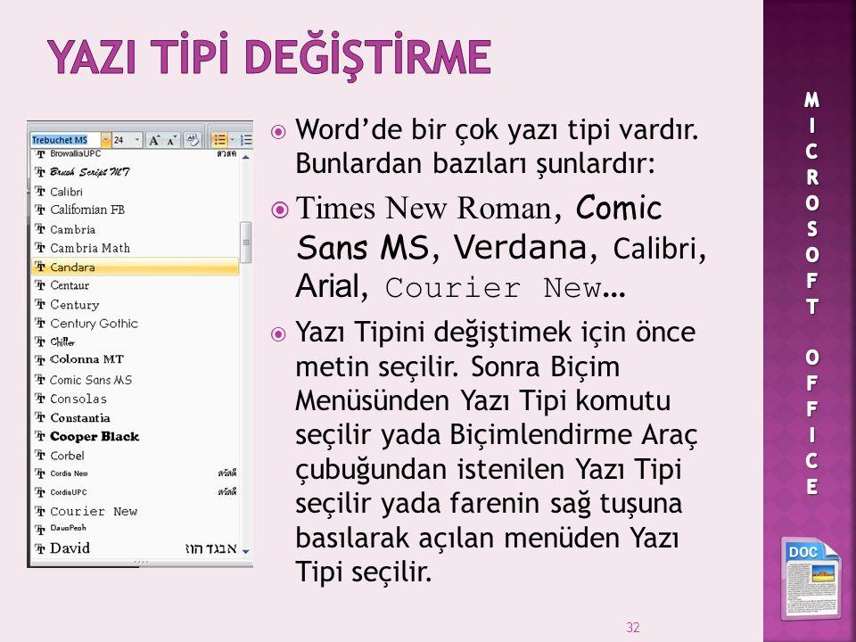  Word'de bir çok yazı tipi vardır. Bunlardan bazıları şunlardır:  Times New Roman, Comic Sans MS, Verdana, Calibri, Arial, Courier New …  Yazı Tipi