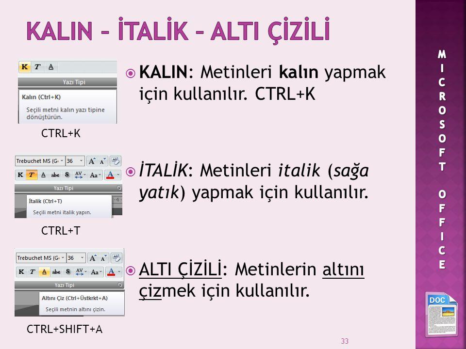  KALIN: Metinleri kalın yapmak için kullanılır. CTRL+K  İTALİK: Metinleri italik (sağa yatık) yapmak için kullanılır.  ALTI ÇİZİLİ: Metinlerin altı
