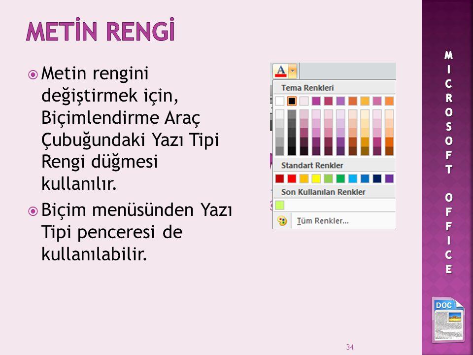  Metin rengini değiştirmek için, Biçimlendirme Araç Çubuğundaki Yazı Tipi Rengi düğmesi kullanılır.  Biçim menüsünden Yazı Tipi penceresi de kullanı