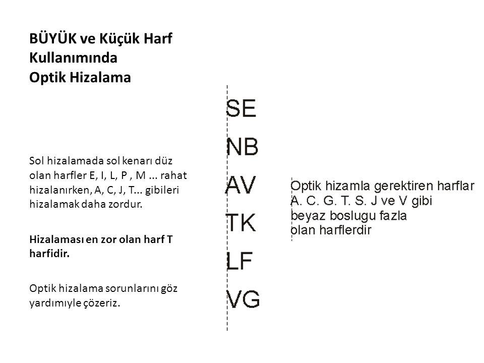 BÜYÜK ve Küçük Harf Kullanımında Optik Hizalama Sol hizalamada sol kenarı düz olan harfler E, I, L, P, M...
