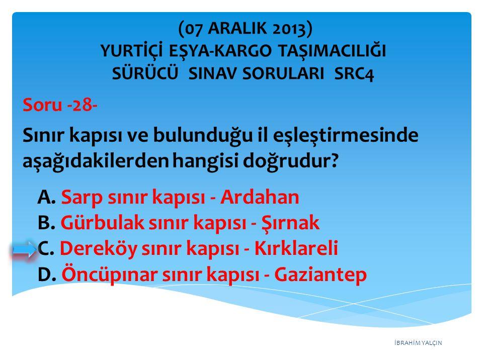 İBRAHİM YALÇIN A.Sarp sınır kapısı - Ardahan B. Gürbulak sınır kapısı - Şırnak C.