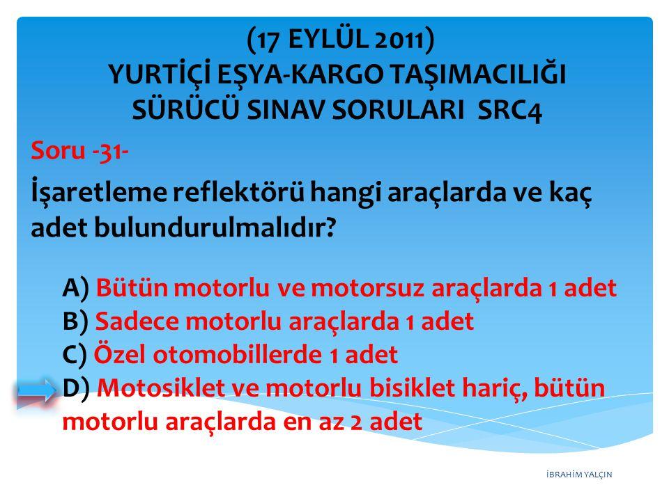 İBRAHİM YALÇIN A) Bütün motorlu ve motorsuz araçlarda 1 adet B) Sadece motorlu araçlarda 1 adet C) Özel otomobillerde 1 adet D) Motosiklet ve motorlu bisiklet hariç, bütün motorlu araçlarda en az 2 adet İşaretleme reflektörü hangi araçlarda ve kaç adet bulundurulmalıdır.