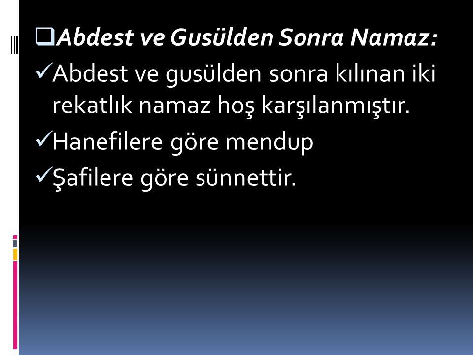 AAbdest ve Gusülden Sonra Namaz: Abdest ve gusülden sonra kılınan iki rekatlık namaz hoş karşılanmıştır.