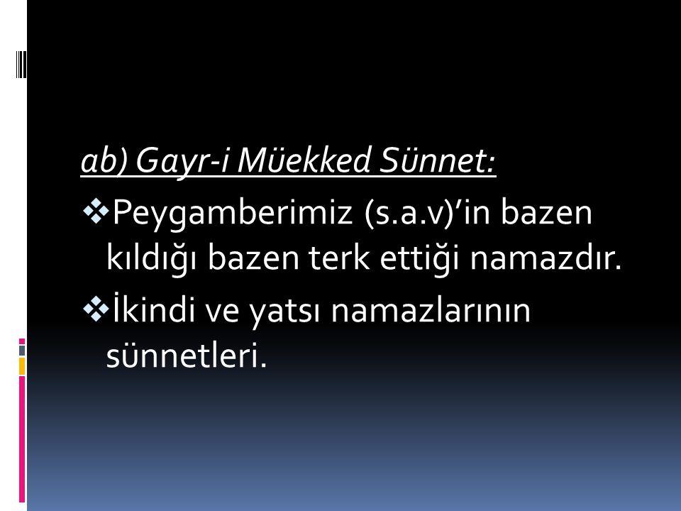ab) Gayr-i Müekked Sünnet: PPeygamberimiz (s.a.v)'in bazen kıldığı bazen terk ettiği namazdır.