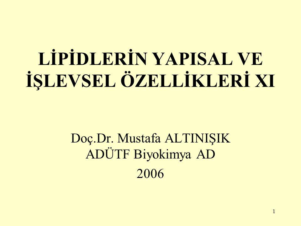 1 LİPİDLERİN YAPISAL VE İŞLEVSEL ÖZELLİKLERİ XI Doç.Dr. Mustafa ALTINIŞIK ADÜTF Biyokimya AD 2006