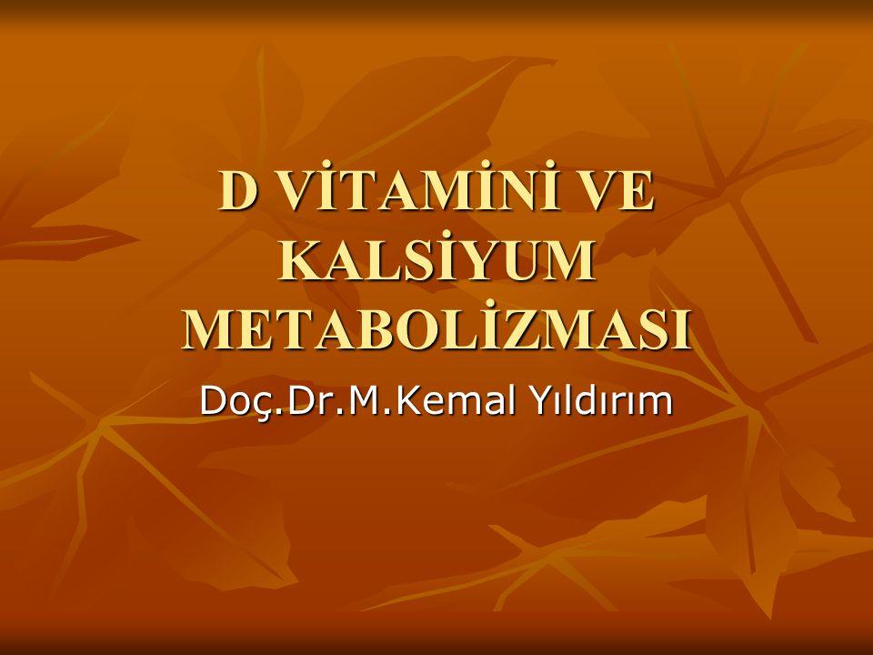 D VİTAMİNİ VE KALSİYUM METABOLİZMASI Doç.Dr.M.Kemal Yıldırım