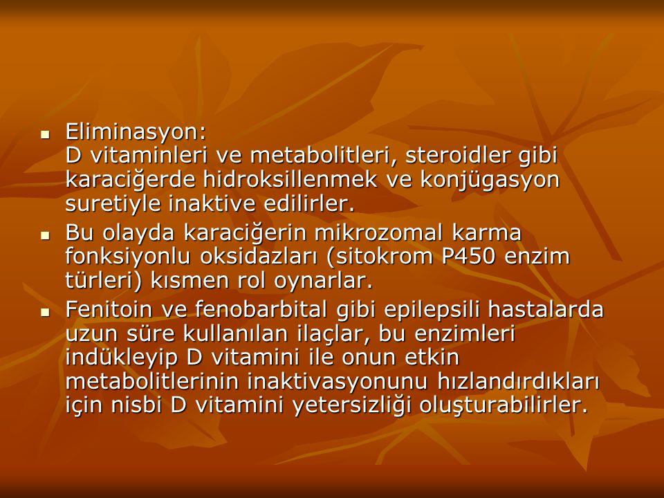 Eliminasyon: D vitaminleri ve metabolitleri, steroidler gibi karaciğerde hidroksillenmek ve konjügasyon suretiyle inaktive edilirler. Eliminasyon: D v