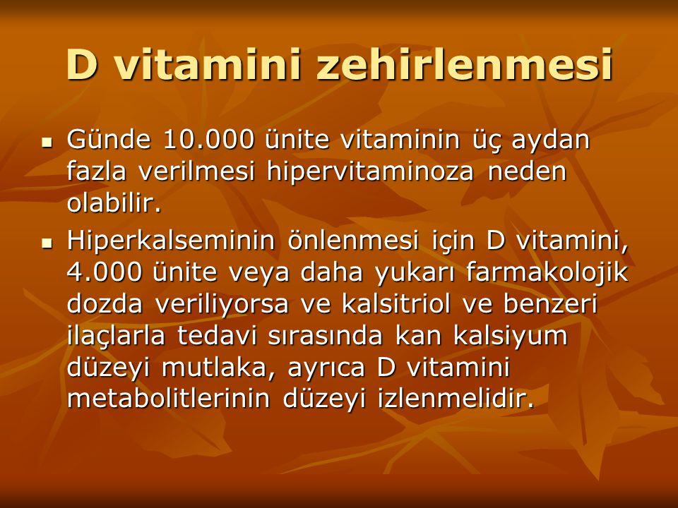 D vitamini zehirlenmesi Günde 10.000 ünite vitaminin üç aydan fazla verilmesi hipervitaminoza neden olabilir. Günde 10.000 ünite vitaminin üç aydan fa