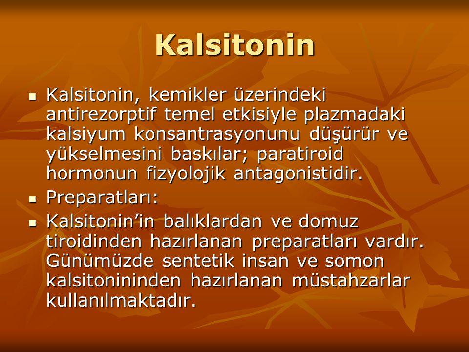 Kalsitonin Kalsitonin, kemikler üzerindeki antirezorptif temel etkisiyle plazmadaki kalsiyum konsantrasyonunu düşürür ve yükselmesini baskılar; parati