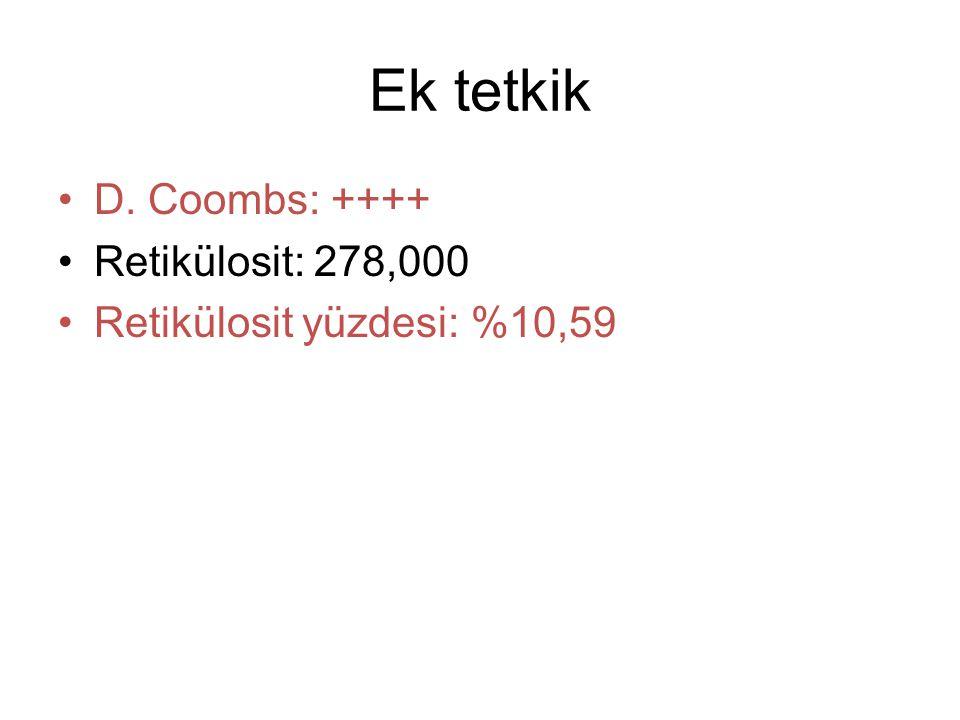 Ek tetkik D. Coombs: ++++ Retikülosit: 278,000 Retikülosit yüzdesi: %10,59