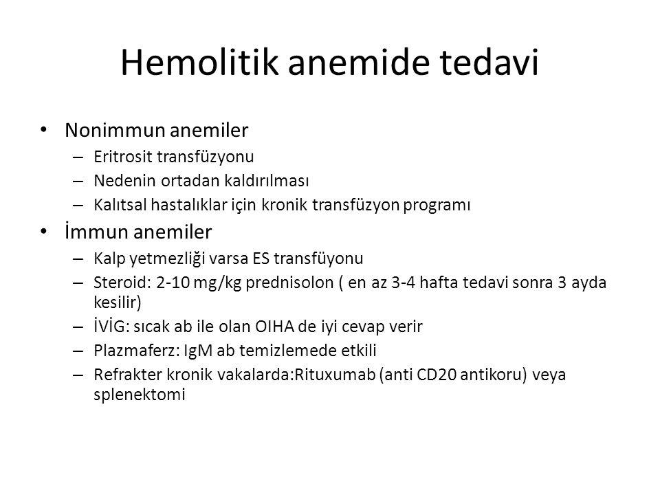 Hemolitik anemide tedavi Nonimmun anemiler – Eritrosit transfüzyonu – Nedenin ortadan kaldırılması – Kalıtsal hastalıklar için kronik transfüzyon programı İmmun anemiler – Kalp yetmezliği varsa ES transfüyonu – Steroid: 2-10 mg/kg prednisolon ( en az 3-4 hafta tedavi sonra 3 ayda kesilir) – İVİG: sıcak ab ile olan OIHA de iyi cevap verir – Plazmaferz: IgM ab temizlemede etkili – Refrakter kronik vakalarda:Rituxumab (anti CD20 antikoru) veya splenektomi