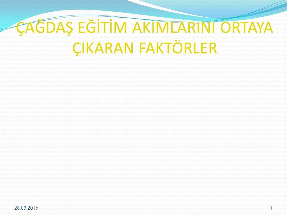 ÇAĞDAŞ EĞİTİM AKIMLARINI ORTAYA ÇIKARAN FAKTÖRLER 28.03.20151