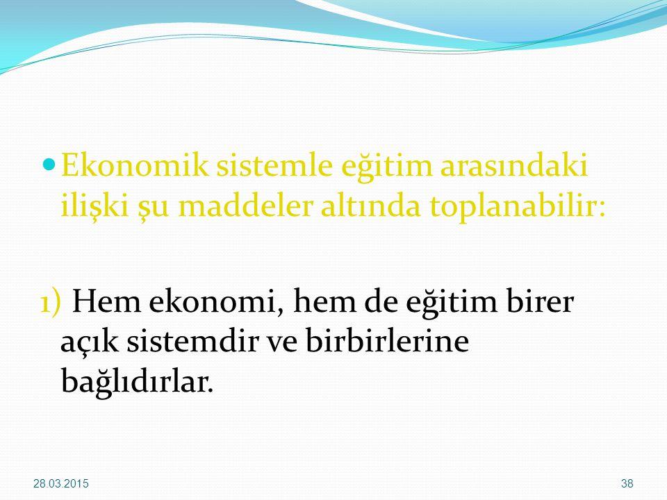 Ekonomik sistemle eğitim arasındaki ilişki şu maddeler altında toplanabilir: 1) Hem ekonomi, hem de eğitim birer açık sistemdir ve birbirlerine bağlıd