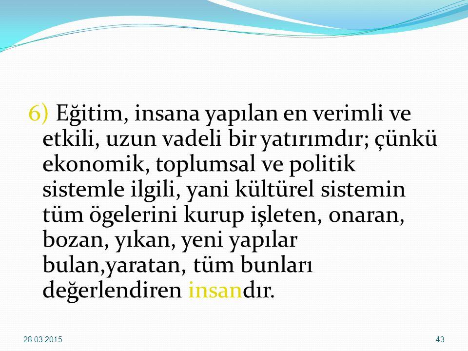 6) Eğitim, insana yapılan en verimli ve etkili, uzun vadeli bir yatırımdır; çünkü ekonomik, toplumsal ve politik sistemle ilgili, yani kültürel sistem
