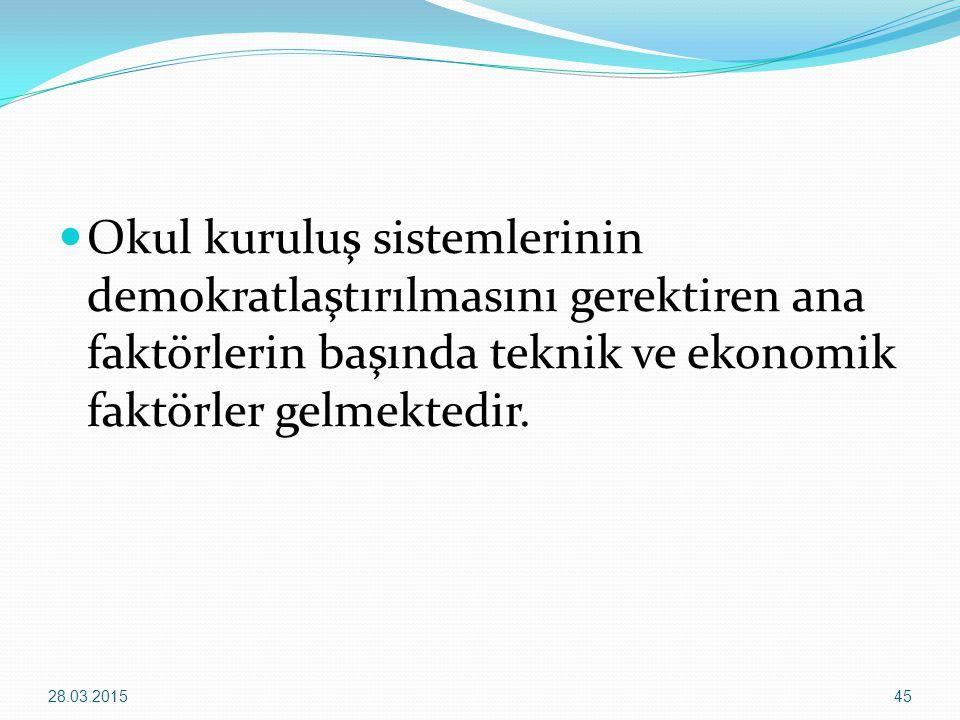 Okul kuruluş sistemlerinin demokratlaştırılmasını gerektiren ana faktörlerin başında teknik ve ekonomik faktörler gelmektedir. 28.03.201545