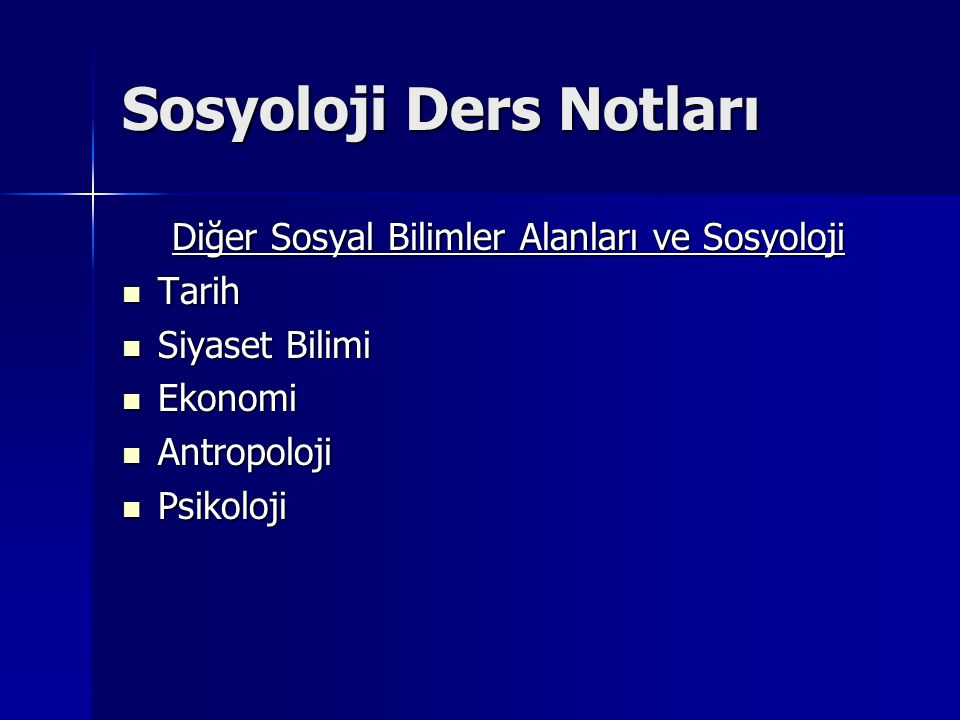 Sosyoloji Ders Notları Diğer Sosyal Bilimler Alanları ve Sosyoloji Tarih Tarih Siyaset Bilimi Siyaset Bilimi Ekonomi Ekonomi Antropoloji Antropoloji P
