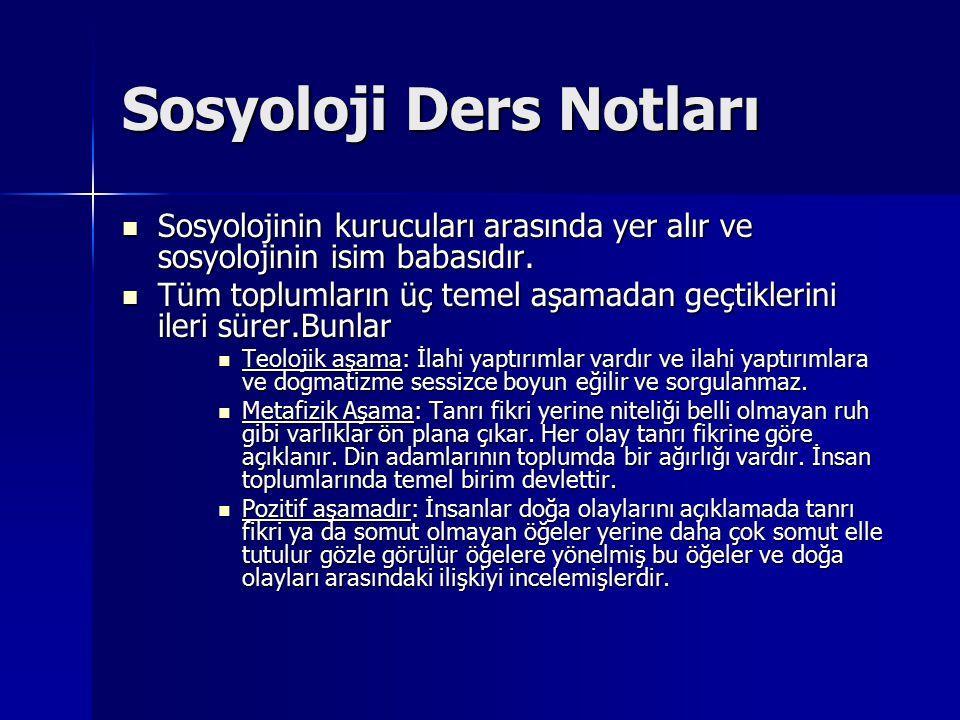 Sosyoloji Ders Notları Sosyolojinin kurucuları arasında yer alır ve sosyolojinin isim babasıdır. Sosyolojinin kurucuları arasında yer alır ve sosyoloj