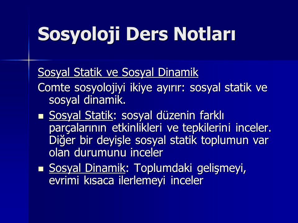 Sosyoloji Ders Notları Sosyal Statik ve Sosyal Dinamik Comte sosyolojiyi ikiye ayırır: sosyal statik ve sosyal dinamik. Sosyal Statik: sosyal düzenin