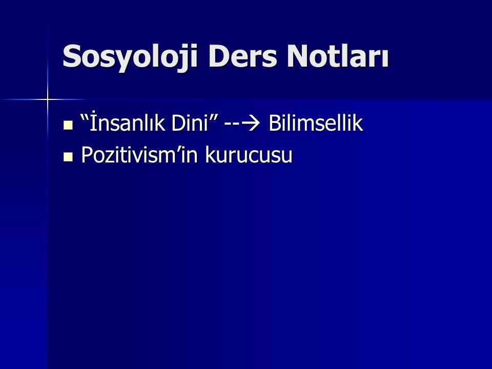 """Sosyoloji Ders Notları """"İnsanlık Dini"""" --  Bilimsellik """"İnsanlık Dini"""" --  Bilimsellik Pozitivism'in kurucusu Pozitivism'in kurucusu"""