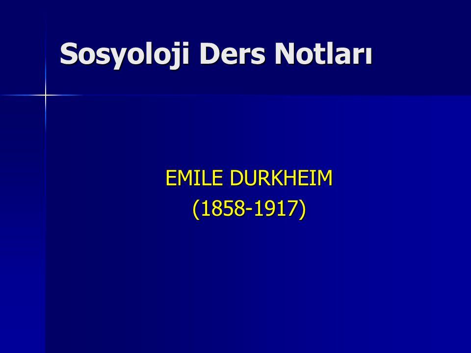 Sosyoloji Ders Notları EMILE DURKHEIM (1858-1917)