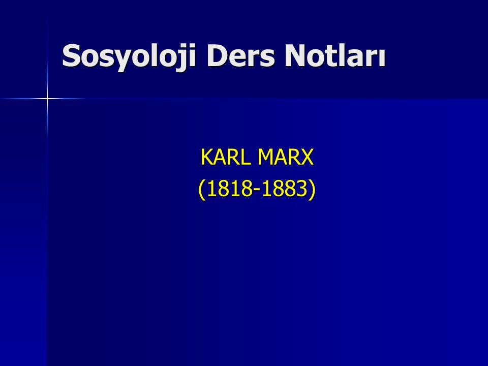 Sosyoloji Ders Notları KARL MARX (1818-1883)