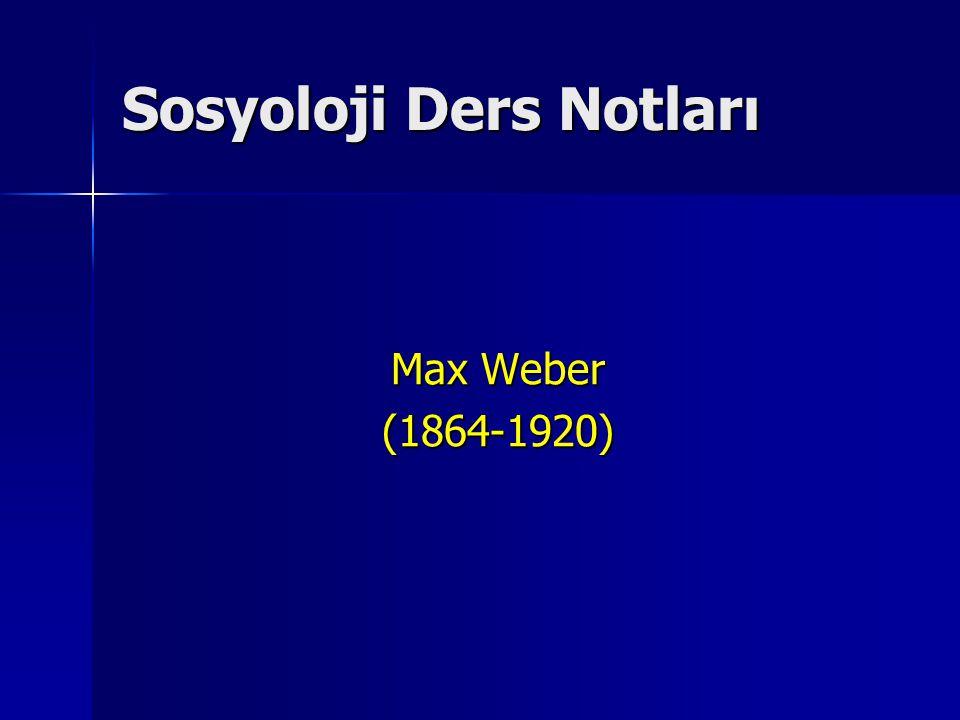 Sosyoloji Ders Notları Max Weber (1864-1920)