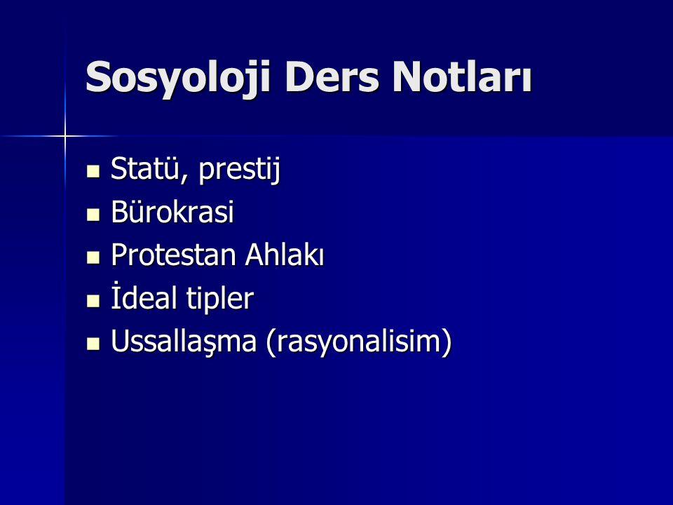 Sosyoloji Ders Notları Statü, prestij Statü, prestij Bürokrasi Bürokrasi Protestan Ahlakı Protestan Ahlakı İdeal tipler İdeal tipler Ussallaşma (rasyo
