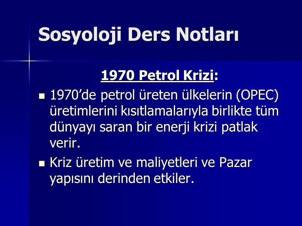 Sosyoloji Ders Notları 1970 Petrol Krizi: 1970'de petrol üreten ülkelerin (OPEC) üretimlerini kısıtlamalarıyla birlikte tüm dünyayı saran bir enerji k