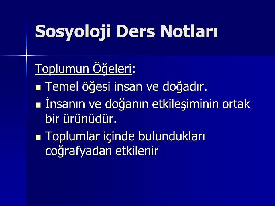 Sosyoloji Ders Notları Toplumun Öğeleri: Temel öğesi insan ve doğadır. Temel öğesi insan ve doğadır. İnsanın ve doğanın etkileşiminin ortak bir ürünüd