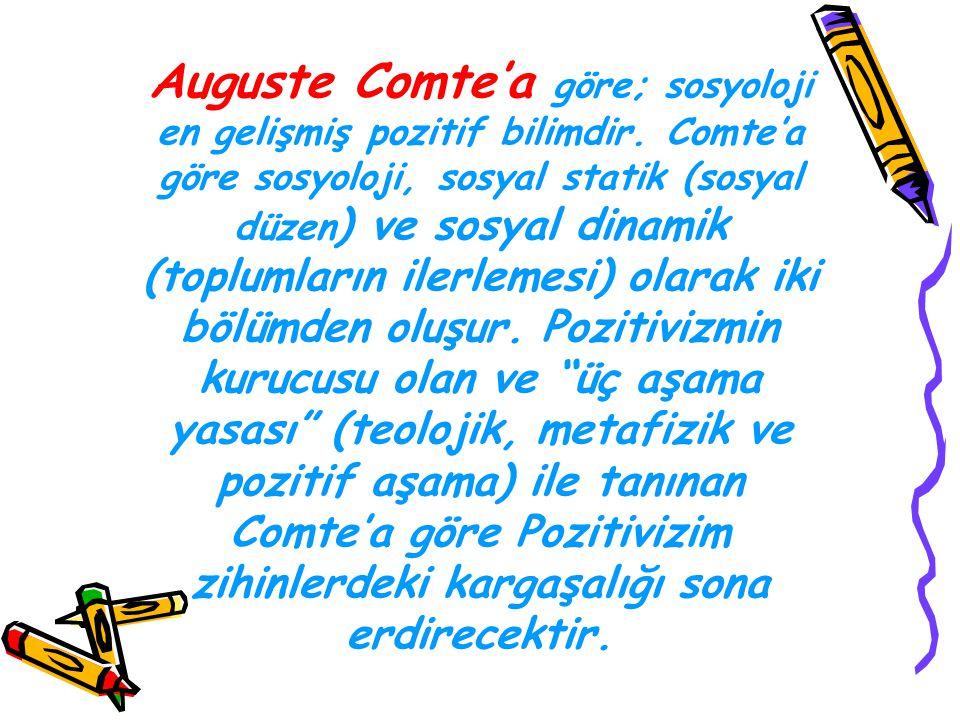 Auguste Comte'a göre; sosyoloji en gelişmiş pozitif bilimdir. Comte'a göre sosyoloji, sosyal statik (sosyal düzen ) ve sosyal dinamik (toplumların ile