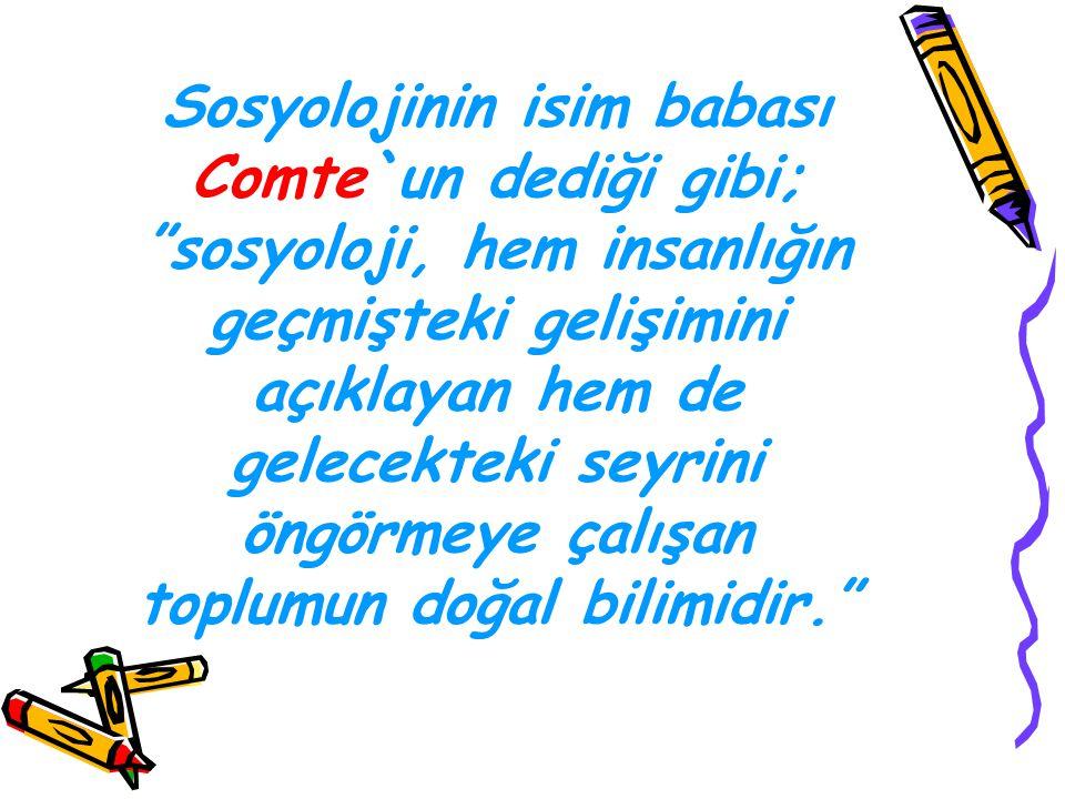 Türk sosyoloğu Sezer'in deyişiyle; Sosyoloji, genç bir bilim dalıdır.