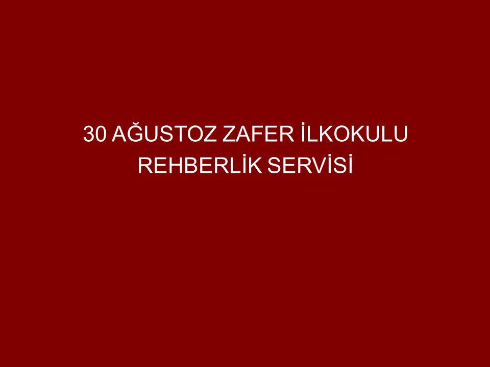 30 AĞUSTOZ ZAFER İLKOKULU REHBERLİK SERVİSİ