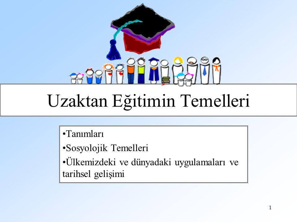1 Uzaktan Eğitimin Temelleri Tanımları Sosyolojik Temelleri Ülkemizdeki ve dünyadaki uygulamaları ve tarihsel gelişimi