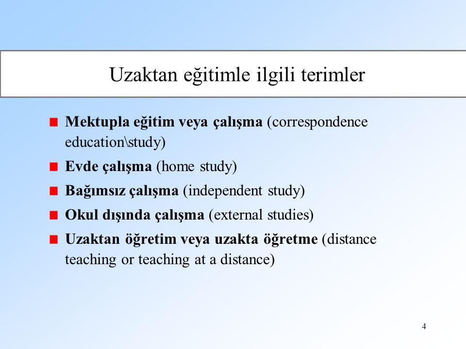 4 Uzaktan eğitimle ilgili terimler Mektupla eğitim veya çalışma (correspondence education\study) Evde çalışma (home study) Bağımsız çalışma (independe