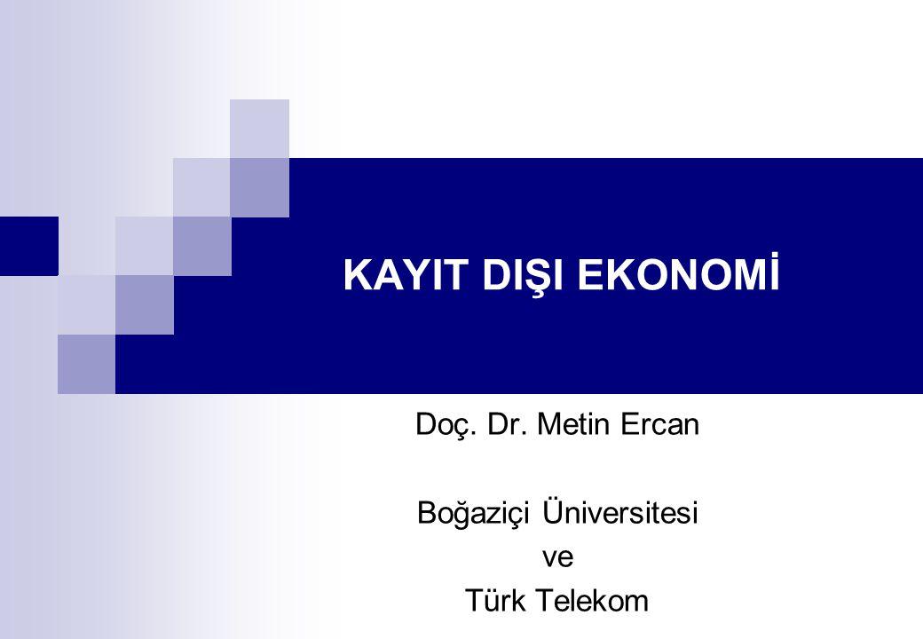 KAYIT DIŞI EKONOMİ Doç. Dr. Metin Ercan Boğaziçi Üniversitesi ve Türk Telekom