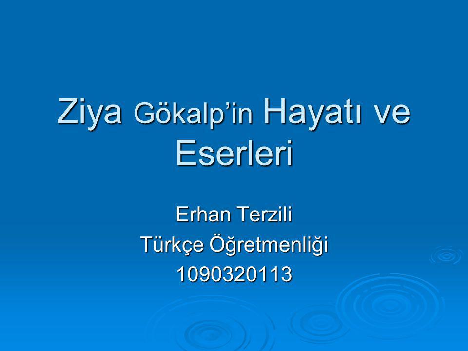 Ziya Gökalp'in Hayatı ve Eserleri Erhan Terzili Türkçe Öğretmenliği 1090320113