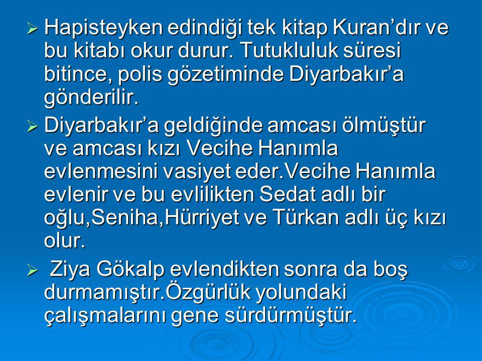  Hapisteyken edindiği tek kitap Kuran'dır ve bu kitabı okur durur. Tutukluluk süresi bitince, polis gözetiminde Diyarbakır'a gönderilir.  Diyarbakır