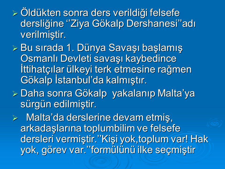  Öldükten sonra ders verildiği felsefe dersliğine ''Ziya Gökalp Dershanesi''adı verilmiştir.  Bu sırada 1. Dünya Savaşı başlamış Osmanlı Devleti sav