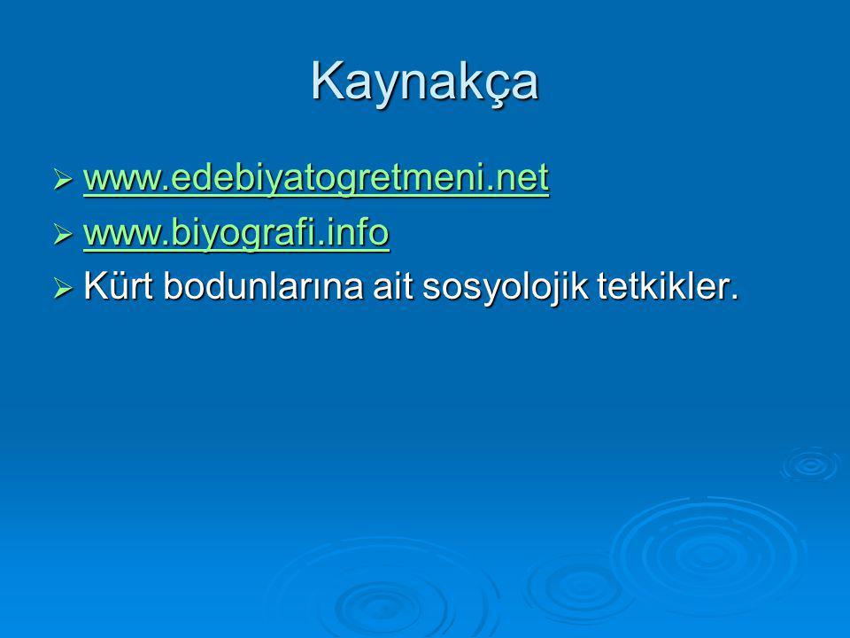 Kaynakça  www.edebiyatogretmeni.net www.edebiyatogretmeni.net  www.biyografi.info www.biyografi.info  Kürt bodunlarına ait sosyolojik tetkikler.