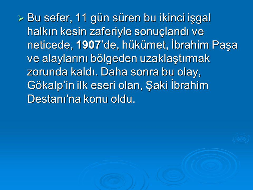  Bu sefer, 11 gün süren bu ikinci işgal halkın kesin zaferiyle sonuçlandı ve neticede, 1907'de, hükümet, İbrahim Paşa ve alaylarını bölgeden uzaklaşt