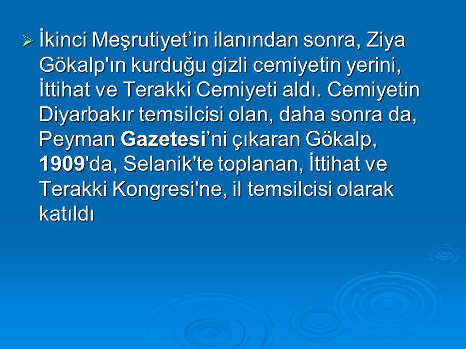  İkinci Meşrutiyet'in ilanından sonra, Ziya Gökalp'ın kurduğu gizli cemiyetin yerini, İttihat ve Terakki Cemiyeti aldı. Cemiyetin Diyarbakır temsilci