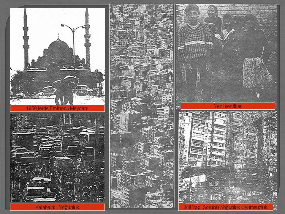 1950'lerde Eminönü Meydanı Kalabalık - Yoğunlukİkili Yapı Sorunu-Yoğunluk-Uyumsuzluk Yeni kentliler