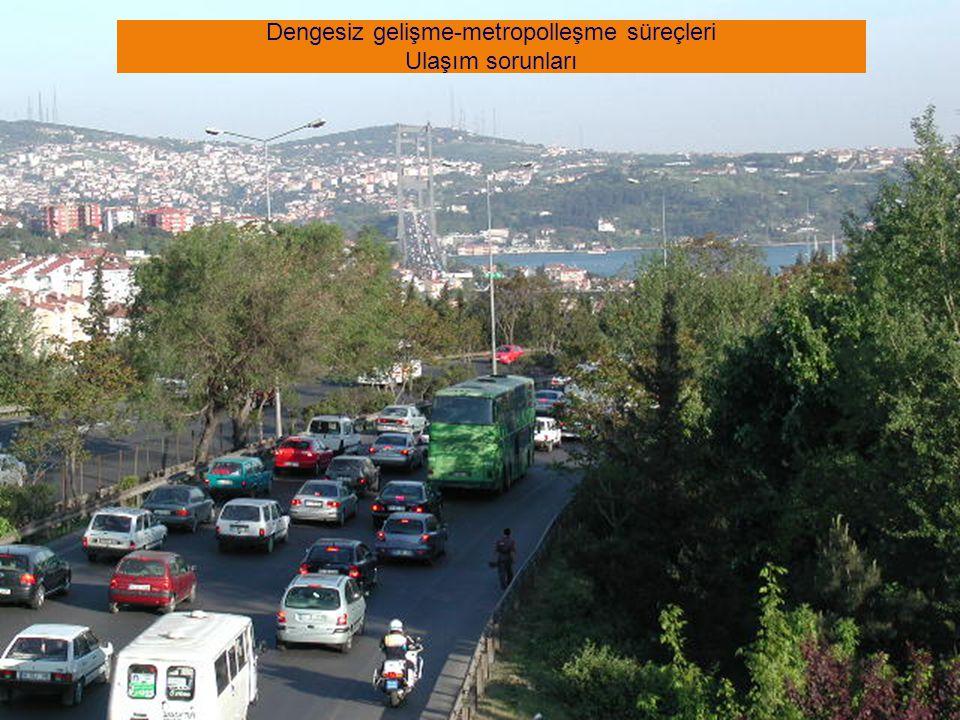 Dengesiz gelişme-metropolleşme süreçleri Ulaşım sorunları